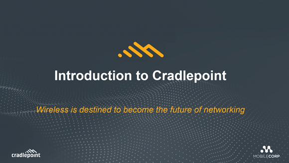 INTRODUCTION TO CRADLEPOINT WIRELESS